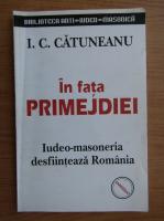 Anticariat: I. C. Catuneanu - In fata primejdiei