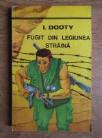 Anticariat: I. Dooty - Fugit din Legiunea Straina