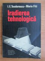 I. E. Teodorescu - Iradierea tehnologica