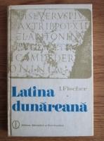 I. Fischer - Latina dunareana. Introducere in istoria limbii romane