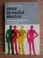 Anticariat: I. Fl. Dumitrescu - Omul si mediul electric. Fenomene bioelectrice de suprafata