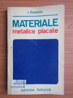 Anticariat: I. Frantiu - Materiale metalice placate