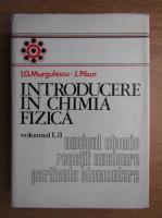 I. G. Murgulescu - Introducere in chimia fizica, volumul 1, nr. 3. Nucleul atomic, reactii nucleare, particule elementare
