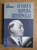 Anticariat: I. M. Marinescu - O viata supusa destinului