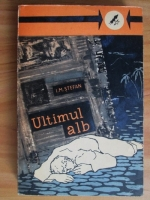 Anticariat: I. M. Stefan - Ultimul alb