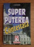 Anticariat: I. Madosa - Super puterea contestata