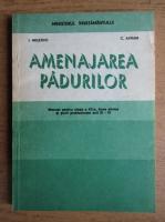 I. Milescu - Amenajarea padurilor. Manual pentru clasa a XII-a, licee silvice si scoli profesionale anii III-IV