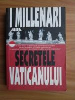 Anticariat: I. Millenari - Secretele Vaticanului