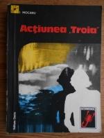 I. Mocanu - Actiunea Troia