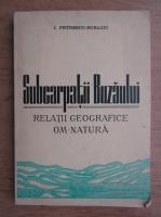 Anticariat: I. Petrescu Burloiu - Subcarpatii Buzaului. Relatii geografice om-natura