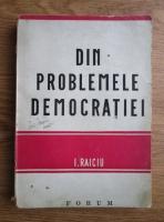I. Raiciu - Din problemele democratiei (1945)