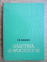 Anticariat: I. S. Jeludev - Simetria si aplicatiile ei