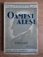 Anticariat: I. Simionescu - Oameni alesi. Strainii (volumul 1)