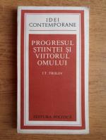 Anticariat: I. T. Frolov - Idei contemporane. Progresul stiintei si viitorul omului