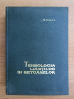 Anticariat: I. Teoreanu - Tehnologia liantilor si betoanelor