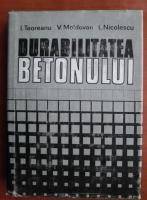 Anticariat: I. Teoreanu, V. Moldovan - Durabilitatea betonului