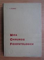 Anticariat: I.Turai - Mica chirurgie fiziopatologica