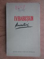 Anticariat: I. V. Babuskin - Amintiri