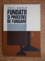 Anticariat: Iacint Manoliu - Fundatii si procedee de fundare