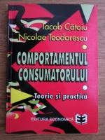 Iacob Catoiu, Nicolae Teodorescu - Comportamentul consumatorului. Teorie si practica