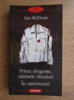 Ian McEwan - Prima dragoste, ultimele ritualuri