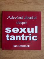 Ian Oshlack - Adevarul absolut despre sexul tantric