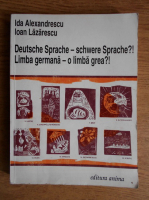 Anticariat: Ida Alexandrescu, Ioan Lazarescu - Limba germana o limba grea?! Manual de limba germana, nivel mediu si avansat