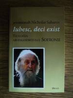 Ieromonah Nicholas Saharov - Iubesc, deci exist. Teologia Arhimandritului Sofronie