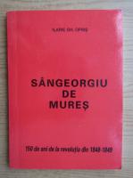 Anticariat: Ilarie Gh. Opris - Sangeorgiu de Mures. 150 de ani de la revolutia din 1848-1849