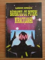 Anticariat: Ilarion Ionescu - Barbatul cu puteri miraculoase
