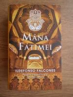 Ildefonso Falcones - Mana fatimei