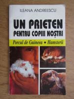 Ileana Andreescu - Un prieten pentru copiii nostri. Porcul de guineea. Hamsterii