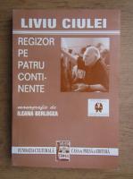 Anticariat: Ileana Berlogea - Liviu Ciulei, regizor pe patru continente