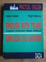 Ileana Galea - English with tears (English Grammar Made Difficult). Engleza cu lacrimi