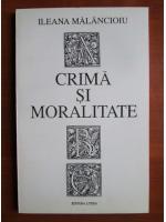 Anticariat: Ileana Malancioiu - Crima si moralitate