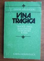 Ileana Malancioiu - Vina tragica. Tragicii greci, Shakespeare, Dostoievski, Kafka
