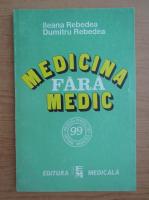 Anticariat: Ileana Rebedea - Medicina fara medic