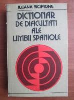 Anticariat: Ileana Scipione - Dictionar de dificultati ale limbii spaniole