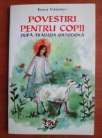 Anticariat: Ileana Vasilescu - Povestiri pentru copii dupa traditia ortodoxa