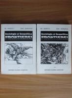 Ilie Badescu - Sociologia si geopolitica frontierei (2 volume)