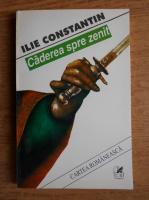 Anticariat: Ilie Constantin - Caderea spre Zenit