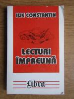Anticariat: Ilie Constantin - Lecturi impreuna