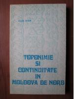 Anticariat: Ilie Dan - Toponimie si continuitate in Moldova de nord