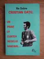 Ilie Dobre - Cristian Gatu, un print la curtea regelui handbal