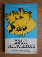 Ilie Goga, Victor Banciulescu - Eroii olimpiadelor