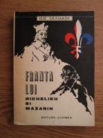 Ilie Gramada - Franta lui Richelieu si Mazarin