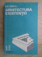 Anticariat: Ilie Parvu - Arhitectura existentei