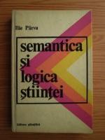 Anticariat: Ilie Parvu - Semantica si logica stiintei
