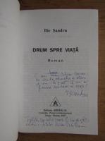 Anticariat: Ilie Sandru - Drum spre viata (cu autograful autorului)