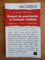 Anticariat: Ilie-Stefan Radulescu - Greseli de punctuatie in limbajul cotidian